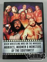 WHEN WRESTLING WAS ON THE MARQUEE MANIACS,MADMEN & MONSTERS OF THE SOUTHWEST