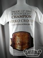 PRIDE GP 2006【OPEN-WEIGHT CHAMPION MIRKO CROCOP】Tシャツ(白)